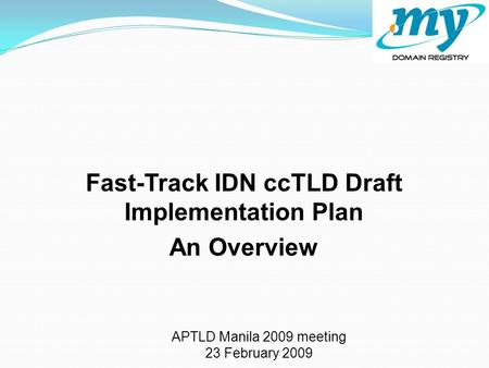 Fast-Track IDN ccTLD Draft Implementation Plan An Overview APTLD Manila 2009 meeting 23 February 2009.