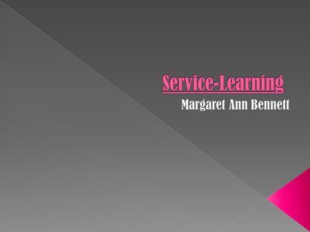  Service-learning is a method of teaching, learning and reflecting that combines academic classroom curriculum with meaningful service, frequently youth.