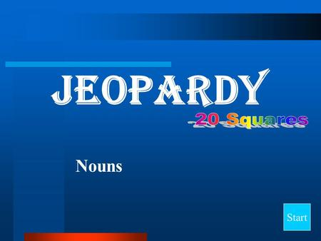 Jeopardy Start Nouns Word Bank Subject, Subject Compliment, Direct Address, Appositive, Direct Object, Indirect Object, Object of Preposition, Proper.