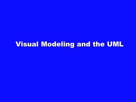 Visual Modeling and the UML. Object Oriented Analysis and Design.