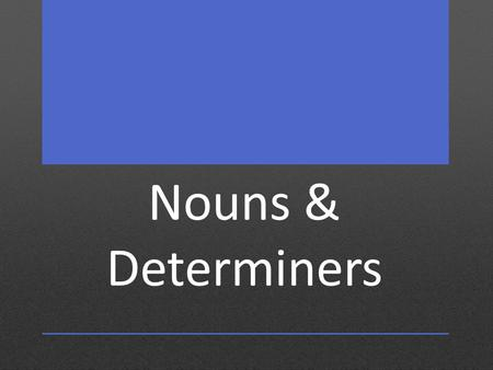 Nouns & Determiners. Five Classifications of Nouns.