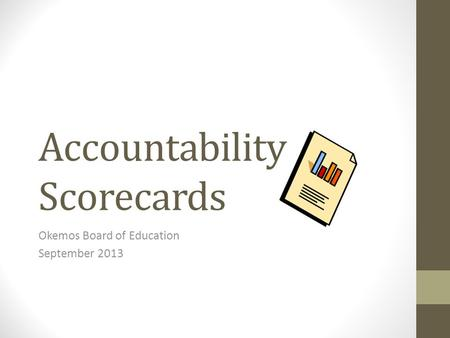 Accountability Scorecards Okemos Board of Education September 2013.