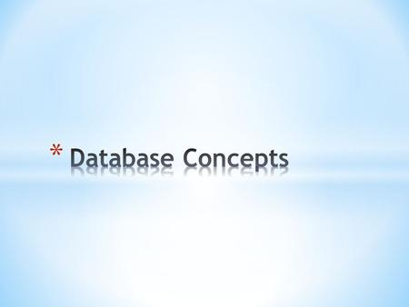 * Database is a group of related objects * Objects can be Tables, Forms, Queries or Reports * All data reside in Tables * A Row in a Table is a record.