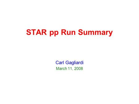 STAR pp Run Summary Carl Gagliardi March 11, 2008.