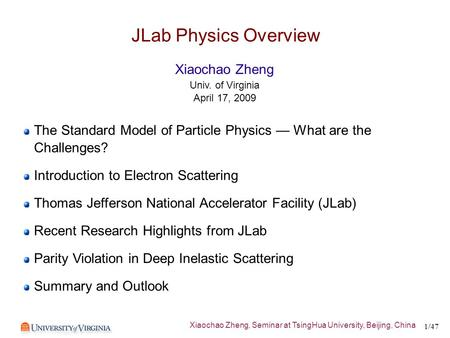 Xiaochao Zheng, Seminar at TsingHua University, Beijing, China 1/47 JLab Physics Overview The Standard Model of Particle Physics — What are the Challenges?