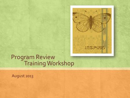Program Review Training Workshop August 2013. DUE DATES TO Karen Marler ▪ Respiratory Therapy (1-22-14) ▪ Psychology (2-19-14) ▪ Sociology (2-19-14) ▪