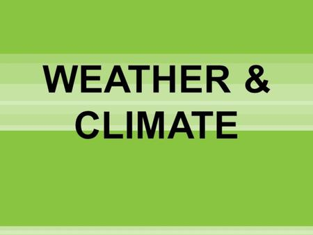 Weather is the condition of the atmosphere in a place for a short period of time. Climate is the average weather condition of a place for a longer period.