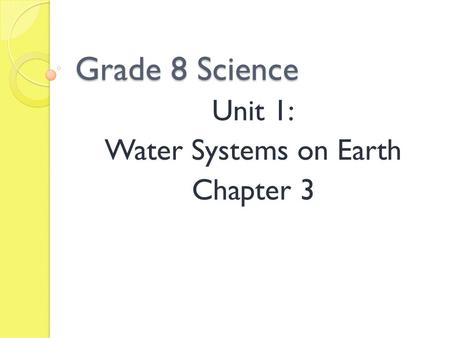 Grade 8 Science Unit 1: Water Systems on Earth Chapter 3.
