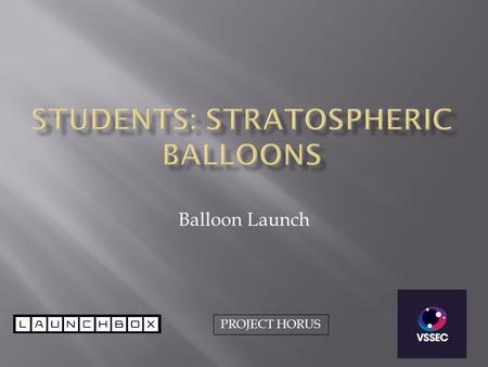 Balloon Launch PROJECT HORUS. Preparing Balloon launch in Canada High Altitude Balloons as Launch Vehicles.