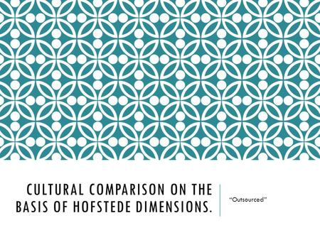 Cultural comparison on the basis of Hofstede Dimensions.