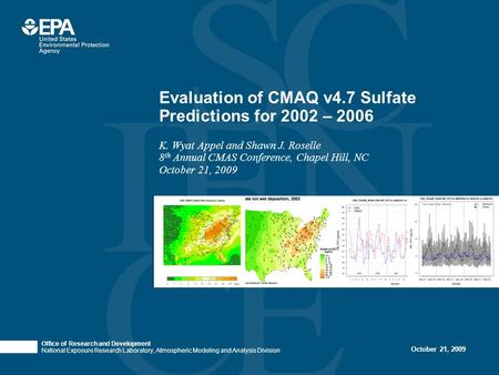 Office of Research and Development National Exposure Research Laboratory, Atmospheric Modeling and Analysis Division October 21, 2009 Evaluation of CMAQ.