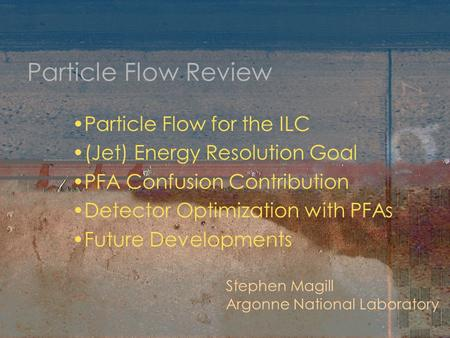 Particle Flow Review Particle Flow for the ILC (Jet) Energy Resolution Goal PFA Confusion Contribution Detector Optimization with PFAs Future Developments.