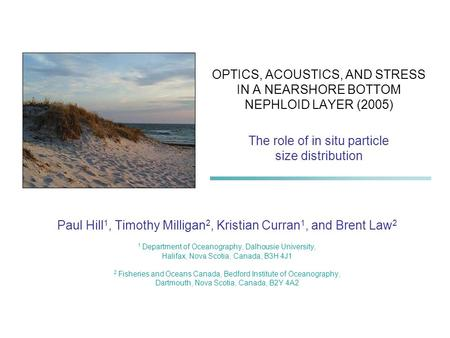 OPTICS, ACOUSTICS, AND STRESS IN A NEARSHORE BOTTOM NEPHLOID LAYER (2005) The role of in situ particle size distribution Paul Hill 1, Timothy Milligan.