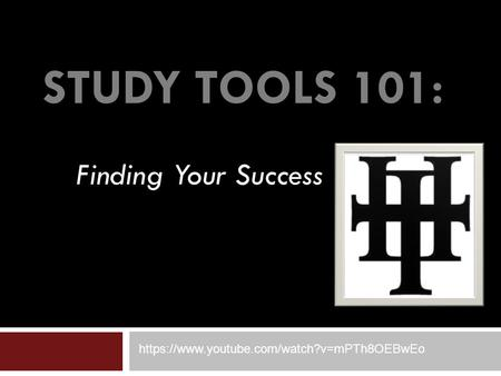 STUDY TOOLS 101: Finding Your Success https://www.youtube.com/watch?v=mPTh8OEBwEo.
