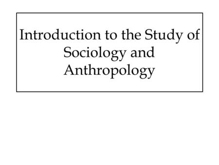 Introduction to the Study of Sociology and Anthropology.