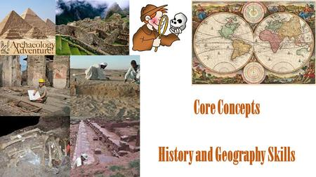 Core Concepts History and Geography Skills. Measuring & Organizing Time VOCAB Historians – people who study events in the past Timeline – line marked.