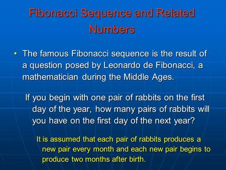 Fibonacci Sequence and Related Numbers The famous Fibonacci sequence is the result of a question posed by Leonardo de Fibonacci, a mathematician during.