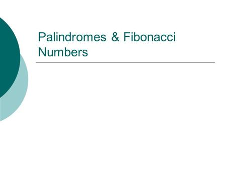 Palindromes & Fibonacci Numbers. What is a Palindrome?  A palindrome is a word, phrase or number that reads the same forwards or backwards.  Origin.