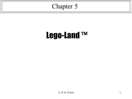 © P. H. Welch1 Lego-Land ™ Chapter 5. © P. H. Welch2 … some simple networks.