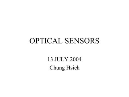 OPTICAL SENSORS 13 JULY 2004 Chung Hsieh. Basics Operation An Light Emitting Diode (LED) sends out light which bounces back from the target. Exciting.