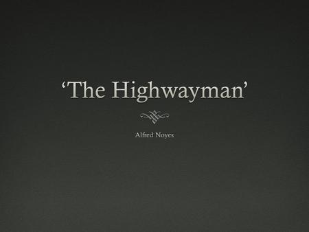 Who were the Highwaymen?  What did they do?  How did they get away with their crimes?  Were they always 'bad'?