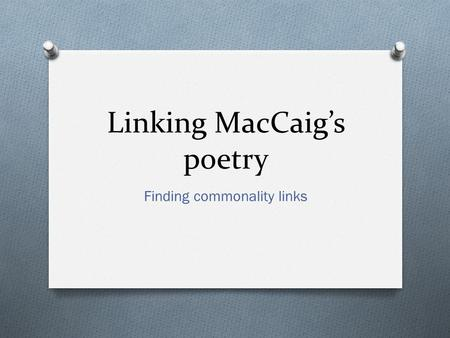 Linking MacCaig's poetry Finding commonality links.