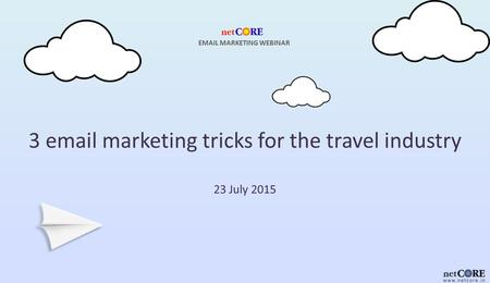 3 email marketing tricks for the travel industry 23 July 2015 EMAIL MARKETING WEBINAR.