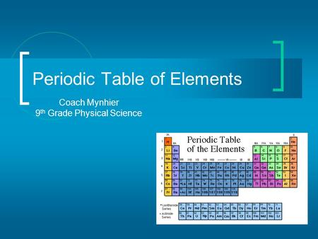 Periodic Table of Elements Coach Mynhier 9 th Grade Physical Science.