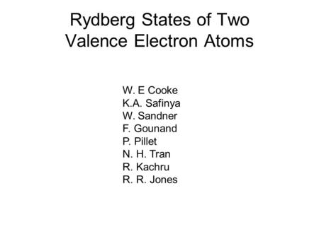 Rydberg States of Two Valence Electron Atoms W. E Cooke K.A. Safinya W. Sandner F. Gounand P. Pillet N. H. Tran R. Kachru R. R. Jones.