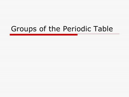Groups of the Periodic Table. Valence Electrons  The electrons in the OUTERMOST energy level of the atom. These are the electrons furthest from the nucleus.