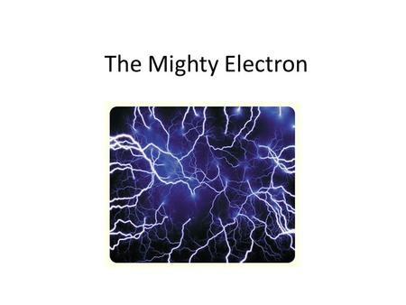 The Mighty Electron. Electrons in Energy Levels electrons exist in one or more energy levels surrounding the nucleus.