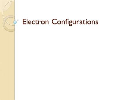Electron Configurations. The way electrons are arranged in atoms.