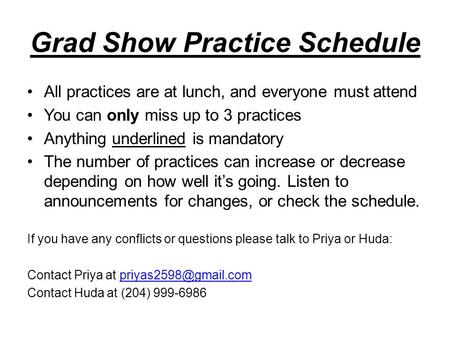 Grad Show Practice Schedule All practices are at lunch, and everyone must attend You can only miss up to 3 practices Anything underlined is mandatory The.