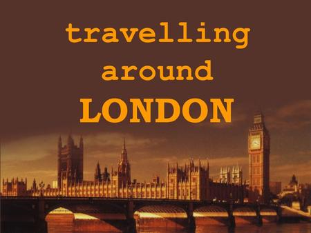Travelling around LONDON. content: London. General Information Trafalgar Square National Gallery The Houses of Parliament Big Ben Westminster Abbey The.