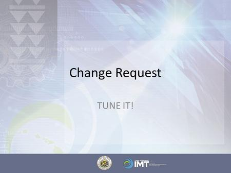 Change Request TUNE IT!. What Are Changes? Role of PM in Change Management Identify impact on the project – Schedule – Budget – Resources Accurately.