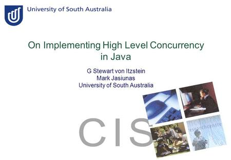 On Implementing High Level Concurrency in Java G Stewart von Itzstein Mark Jasiunas University of South Australia.