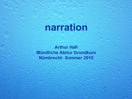 1 narration Arthur Hall Mündliche Abitur Grundkurs Nümbrecht: Summer 2010.