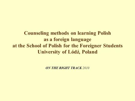 Counseling methods on learning Polish as a foreign language at the School of Polish for the Foreigner Students University of Lódź, Poland ON THE RIGHT.