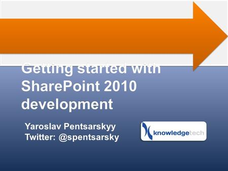 Yaroslav Pentsarskyy Involved in SharePoint since 2003 SharePoint MVP (2009- Present) Blog: sharemuch.com.