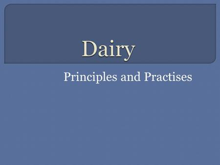 Principles and Practises.  Gestation, oestrous length and duration of dairy cow.  Target Weights  Composition of Milk  Hygiene and Milk Quality.