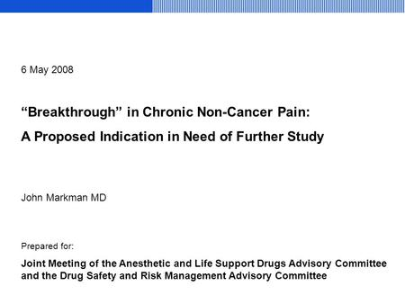 """Breakthrough"" in Chronic Non-Cancer Pain: A Proposed Indication in Need of Further Study Prepared for: Joint Meeting of the Anesthetic and Life Support."