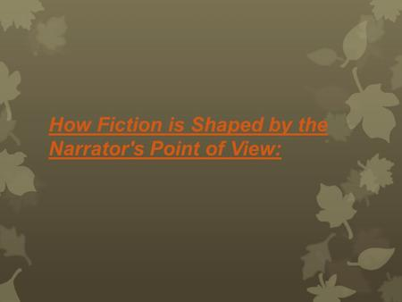 How Fiction is Shaped by the Narrator's Point of View:
