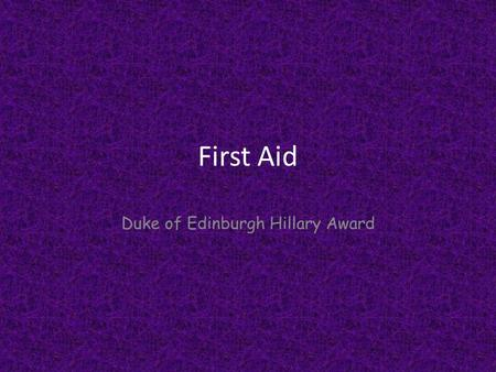 First Aid Duke of Edinburgh Hillary Award. Actions at accident scene Before going on a journey into the outdoors, make sure at least one person in the.