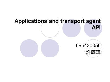 Applications and transport agent API 695430050 許庭瑋.