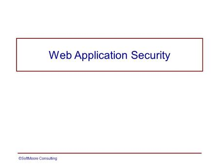 Slide 1 Web Application Security ©SoftMoore Consulting.