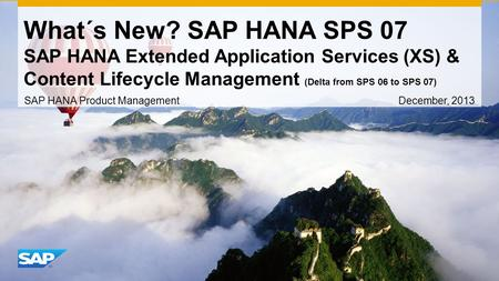 What´s New? SAP HANA SPS 07 SAP HANA Extended Application Services (XS) & Content Lifecycle Management (Delta from SPS 06 to SPS 07) SAP HANA Product Management.