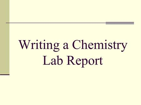 Writing a Chemistry Lab Report. To be done BEFORE lab.