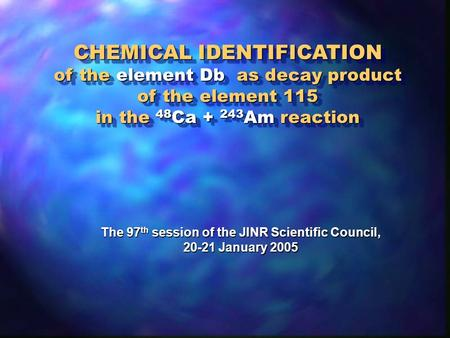 CHEMICAL IDENTIFICATION of the element Db as decay product of the element 115 in the 48 Ca + 243 Am reaction CHEMICAL IDENTIFICATION of the element Db.