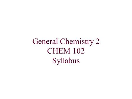 General Chemistry 2 CHEM 102 Syllabus. InstructorDr Mohamed Ibrahim Attia Credits: 4  Office: