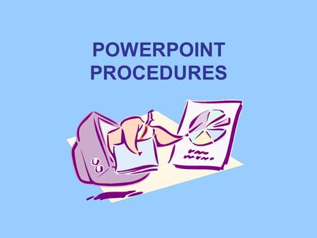 POWERPOINT PROCEDURES Purposes of PowerPoint Presentations INFORMATIONAL PERSUASIVE ENTERTAINMENT.
